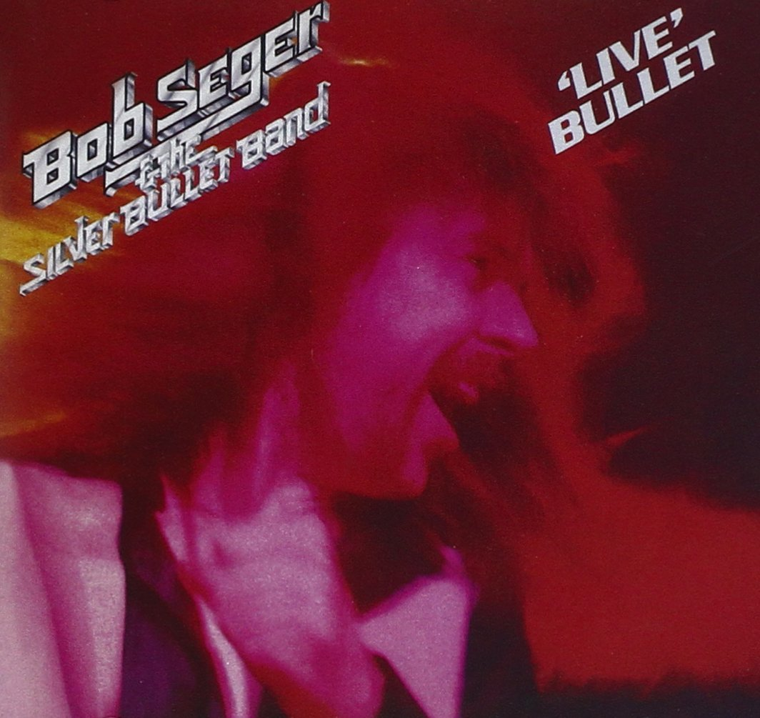 Live Bullet by Bob Seger and the Silver Bullet Band Album Cover ...